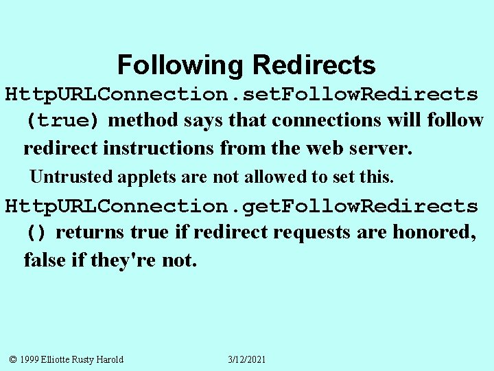 Following Redirects Http. URLConnection. set. Follow. Redirects (true) method says that connections will follow