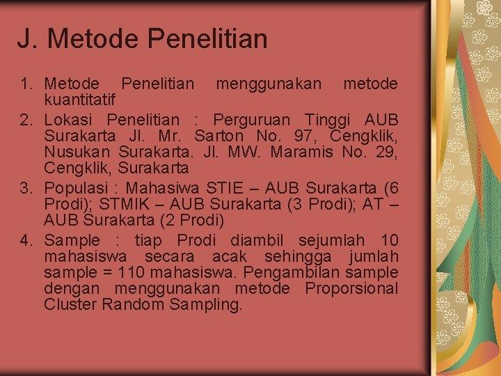 J. Metode Penelitian 1. Metode Penelitian menggunakan metode kuantitatif 2. Lokasi Penelitian : Perguruan