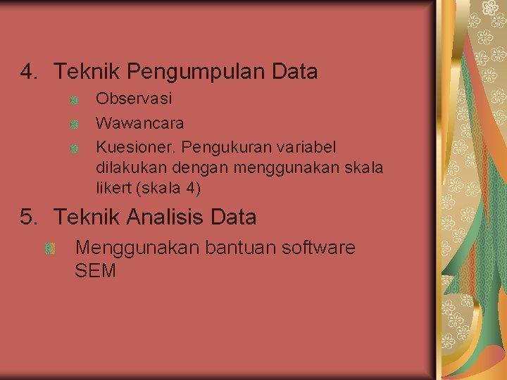 4. Teknik Pengumpulan Data Observasi Wawancara Kuesioner. Pengukuran variabel dilakukan dengan menggunakan skala likert