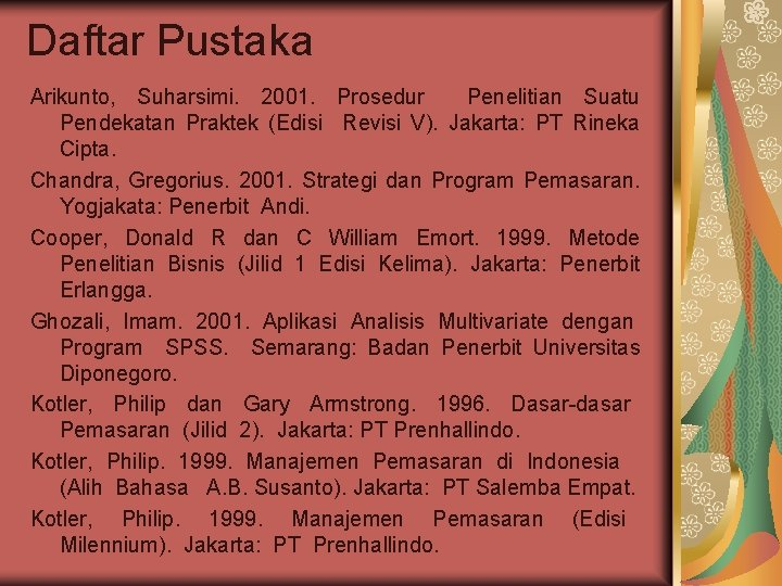 Daftar Pustaka Arikunto, Suharsimi. 2001. Prosedur Penelitian Suatu Pendekatan Praktek (Edisi Revisi V). Jakarta: