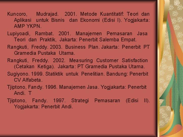 Kuncoro, Mudrajad. 2001. Metode Kuantitatif: Teori dan Aplikasi untuk Bisnis dan Ekonomi (Edisi I).