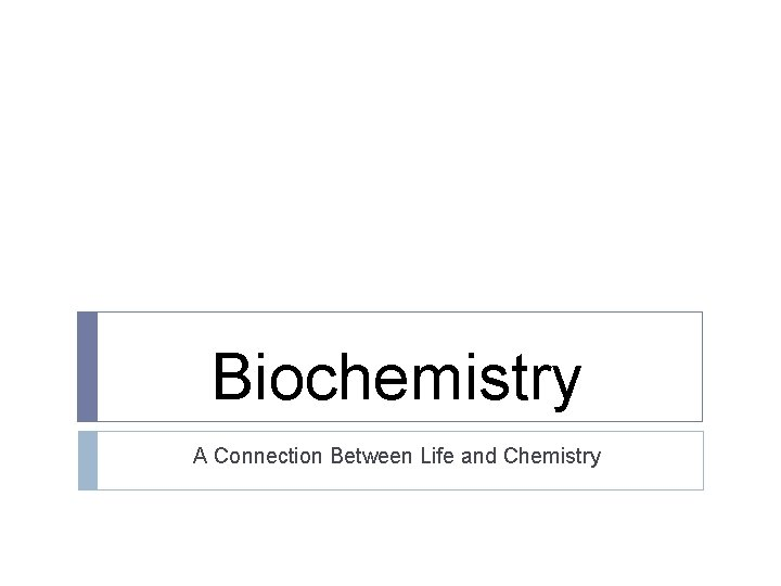 Biochemistry A Connection Between Life and Chemistry