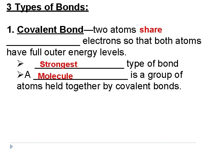 3 Types of Bonds: 1. Covalent Bond—two atoms share _______ electrons so that both