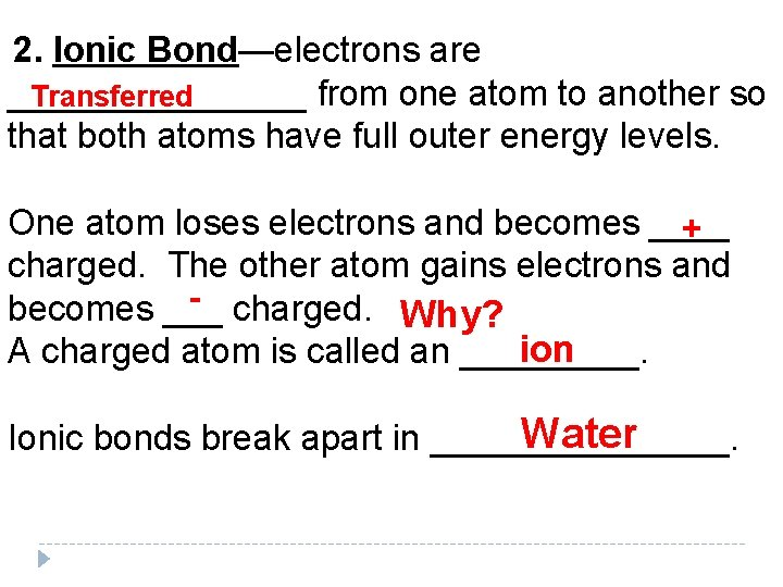 2. Ionic Bond—electrons are ________ from one atom to another so Transferred that