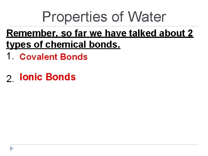 Properties of Water Remember, so far we have talked about 2 types of chemical
