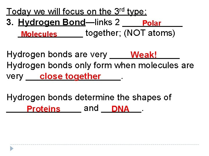 Today we will focus on the 3 rd type: 3. Hydrogen Bond—links 2 ______