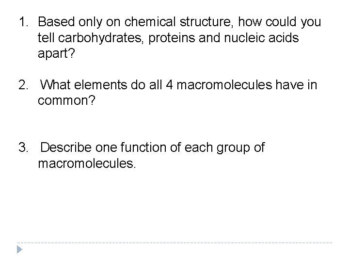 1. Based only on chemical structure, how could you tell carbohydrates, proteins and nucleic