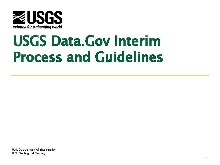 USGS Data. Gov Interim Process and Guidelines U. S. Department of the Interior U.