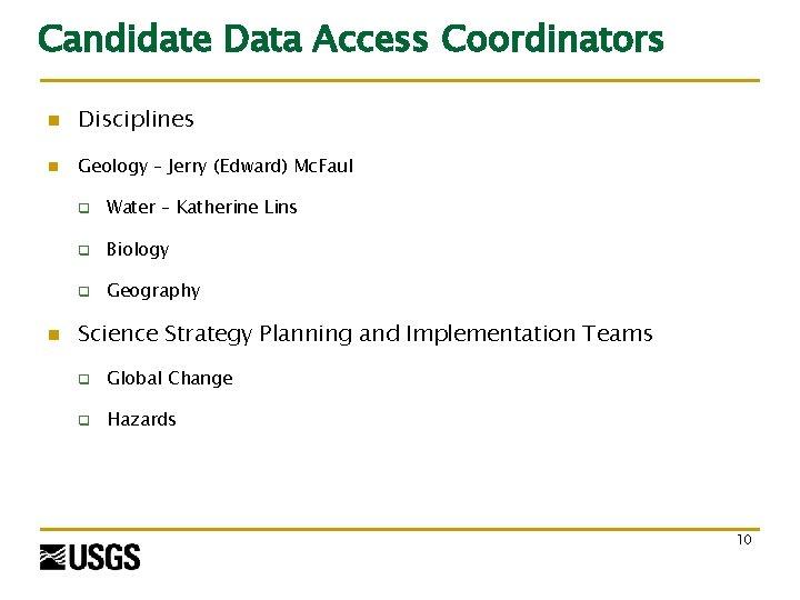 Candidate Data Access Coordinators n Disciplines n Geology – Jerry (Edward) Mc. Faul n