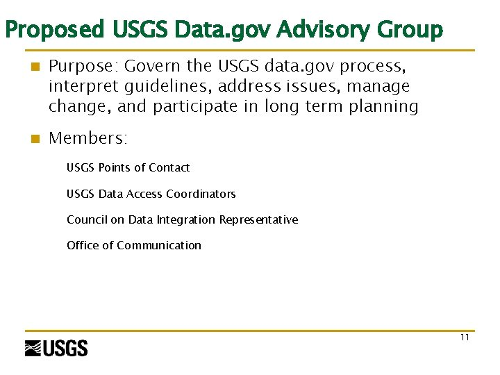 Proposed USGS Data. gov Advisory Group n Purpose: Govern the USGS data. gov process,