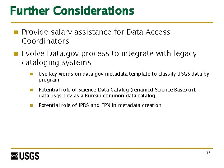 Further Considerations n Provide salary assistance for Data Access Coordinators n Evolve Data. gov