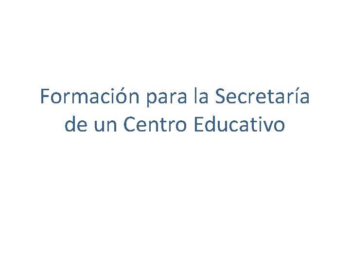 Formación para la Secretaría de un Centro Educativo