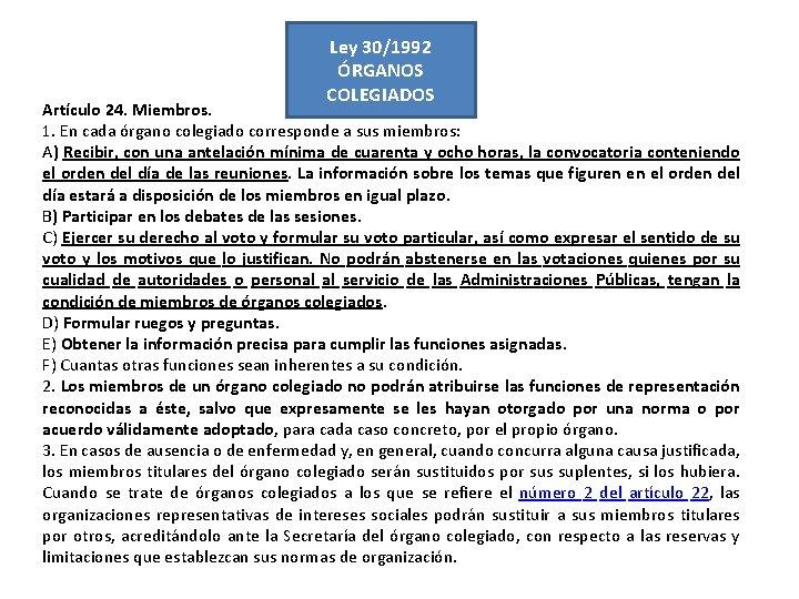 Ley 30/1992 ÓRGANOS COLEGIADOS Artículo 24. Miembros. 1. En cada órgano colegiado corresponde a