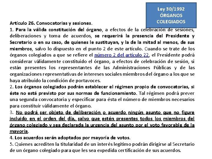 Ley 30/1992 ÓRGANOS COLEGIADOS Artículo 26. Convocatorias y sesiones. 1. Para la válida constitución