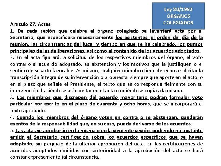 Ley 30/1992 ÓRGANOS COLEGIADOS Artículo 27. Actas. 1. De cada sesión que celebre el