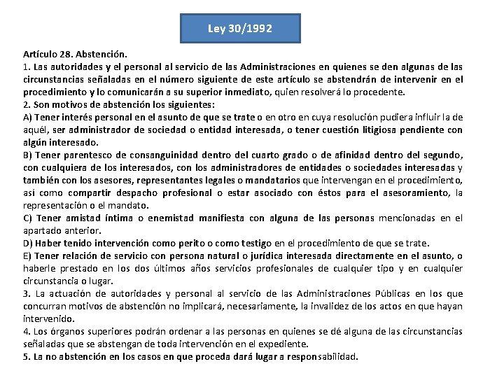 Ley 30/1992 Artículo 28. Abstención. 1. Las autoridades y el personal al servicio de