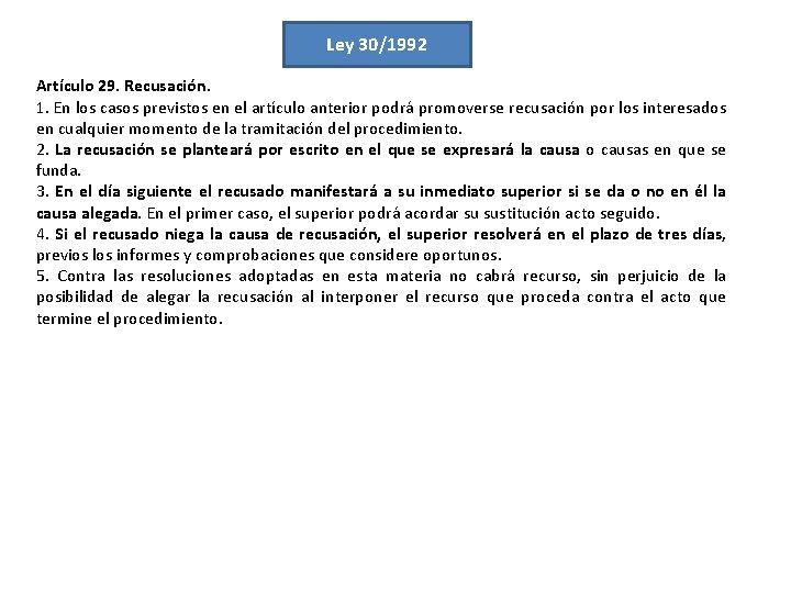 Ley 30/1992 Artículo 29. Recusación. 1. En los casos previstos en el artículo anterior