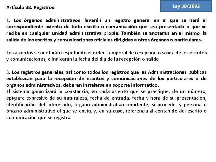 Artículo 38. Registros. Ley 30/1992 1. Los órganos administrativos llevarán un registro general en