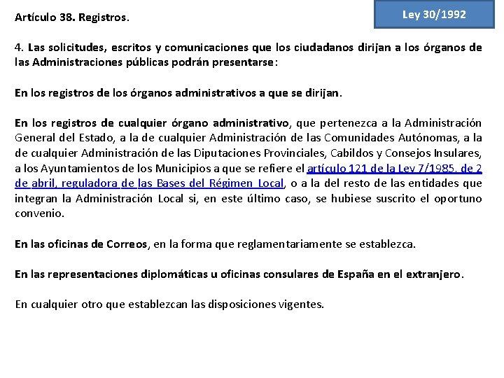 Artículo 38. Registros. Ley 30/1992 4. Las solicitudes, escritos y comunicaciones que los ciudadanos