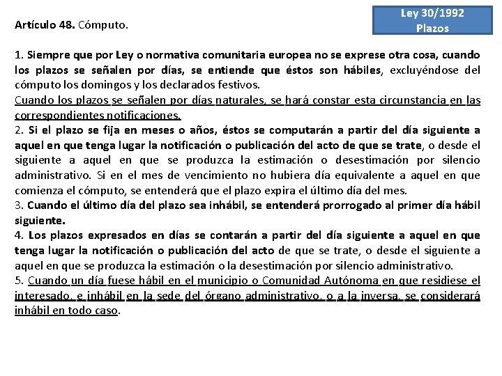 Artículo 48. Cómputo. Ley 30/1992 Plazos 1. Siempre que por Ley o normativa comunitaria