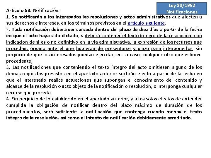 Ley 30/1992 Artículo 58. Notificación. Notificaciones 1. Se notificarán a los interesados las resoluciones