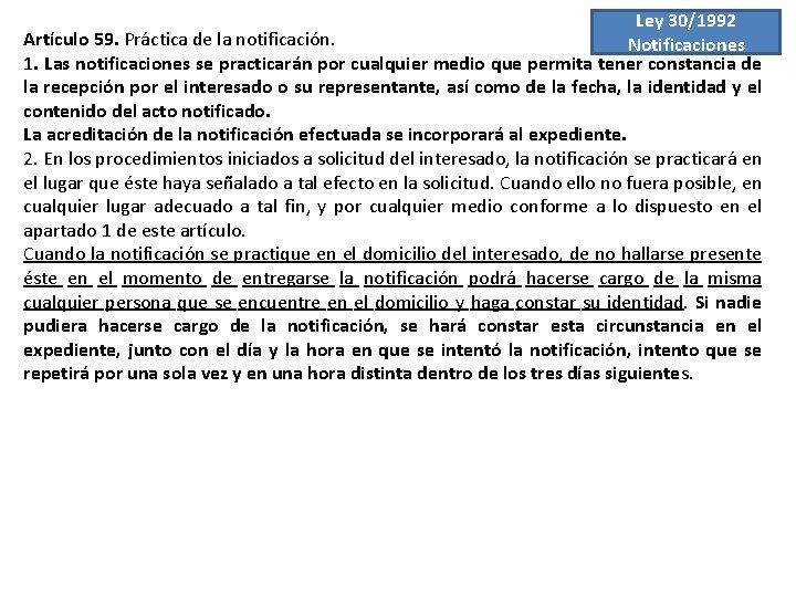 Ley 30/1992 Artículo 59. Práctica de la notificación. Notificaciones 1. Las notificaciones se practicarán