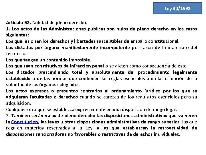Ley 30/1992 Artículo 62. Nulidad de pleno derecho. 1. Los actos de las Administraciones