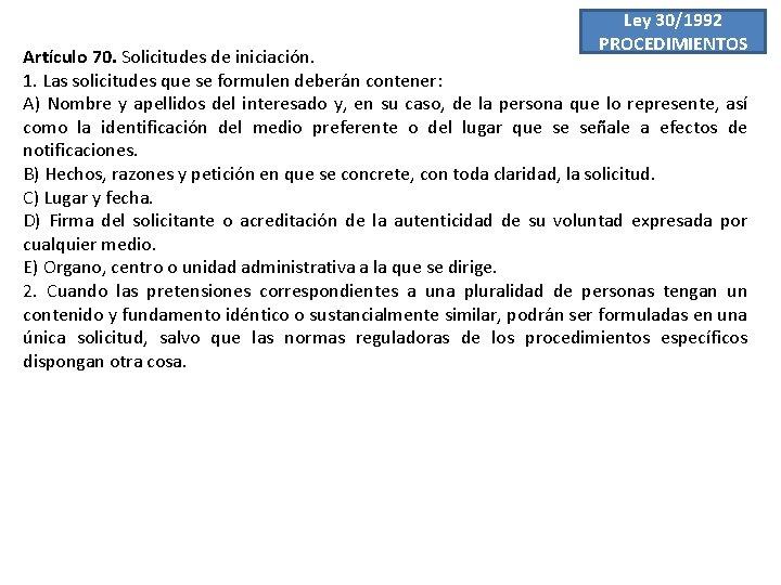 Ley 30/1992 PROCEDIMIENTOS Artículo 70. Solicitudes de iniciación. 1. Las solicitudes que se formulen