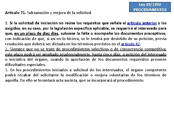 Artículo 71. Subsanación y mejora de la solicitud. Ley 30/1992 PROCEDIMIENTOS 1. Si la