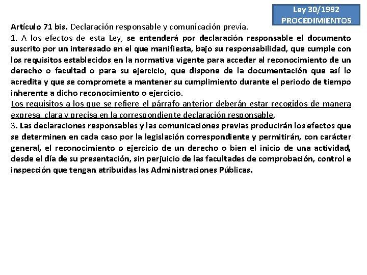Ley 30/1992 PROCEDIMIENTOS Artículo 71 bis. Declaración responsable y comunicación previa. 1. A los