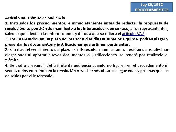 Ley 30/1992 PROCEDIMIENTOS Artículo 84. Trámite de audiencia. 1. Instruidos los procedimientos, e inmediatamente