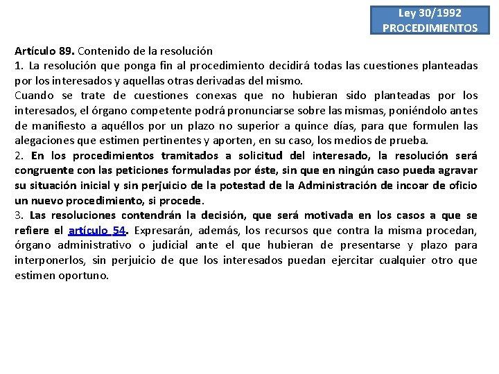 Ley 30/1992 PROCEDIMIENTOS Artículo 89. Contenido de la resolución 1. La resolución que ponga