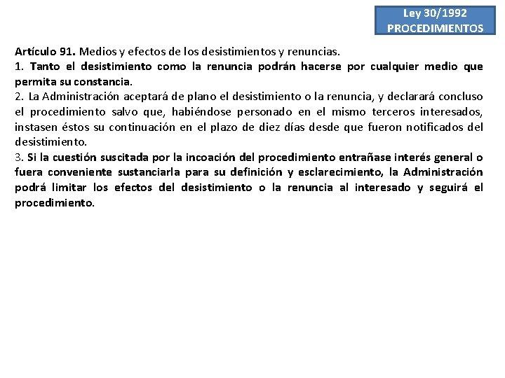 Ley 30/1992 PROCEDIMIENTOS Artículo 91. Medios y efectos de los desistimientos y renuncias. 1.