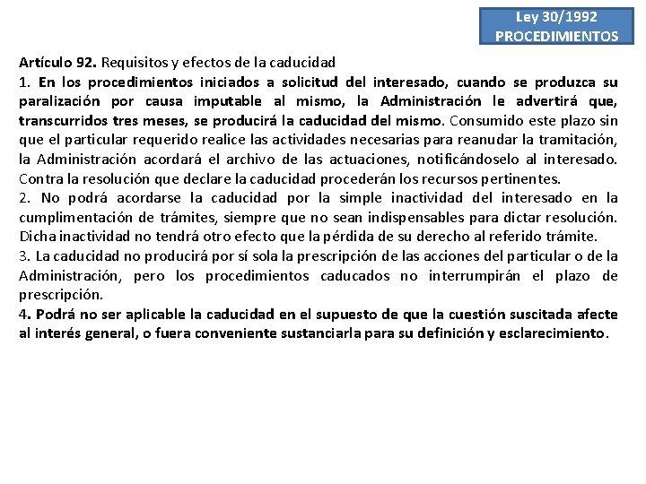 Ley 30/1992 PROCEDIMIENTOS Artículo 92. Requisitos y efectos de la caducidad 1. En los