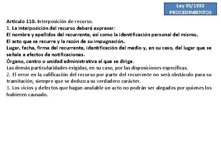 Ley 30/1992 PROCEDIMIENTOS Artículo 110. Interposición de recurso. 1. La interposición del recurso deberá