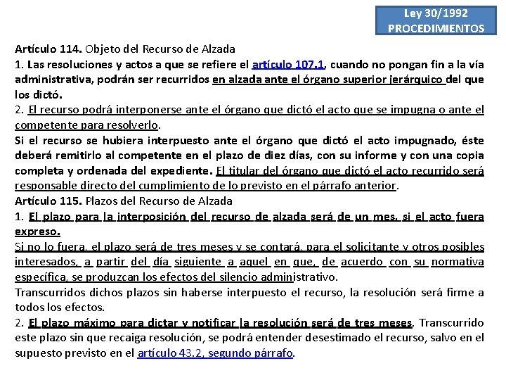 Ley 30/1992 PROCEDIMIENTOS Artículo 114. Objeto del Recurso de Alzada 1. Las resoluciones y