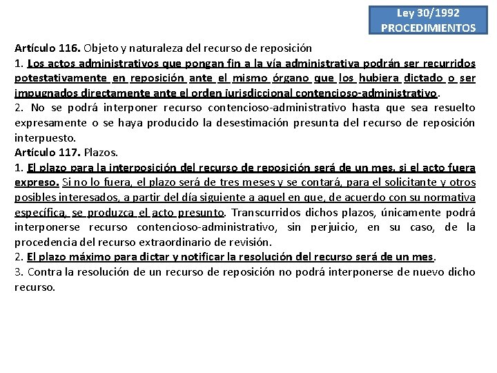 Ley 30/1992 PROCEDIMIENTOS Artículo 116. Objeto y naturaleza del recurso de reposición 1. Los