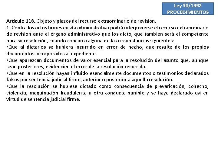 Ley 30/1992 PROCEDIMIENTOS Artículo 118. Objeto y plazos del recurso extraordinario de revisión. 1.