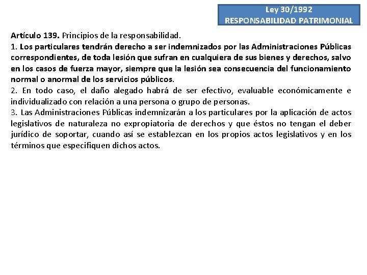 Ley 30/1992 RESPONSABILIDAD PATRIMONIAL Artículo 139. Principios de la responsabilidad. 1. Los particulares tendrán