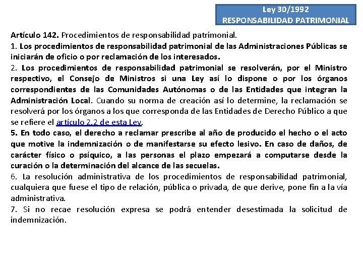 Ley 30/1992 RESPONSABILIDAD PATRIMONIAL Artículo 142. Procedimientos de responsabilidad patrimonial. 1. Los procedimientos de