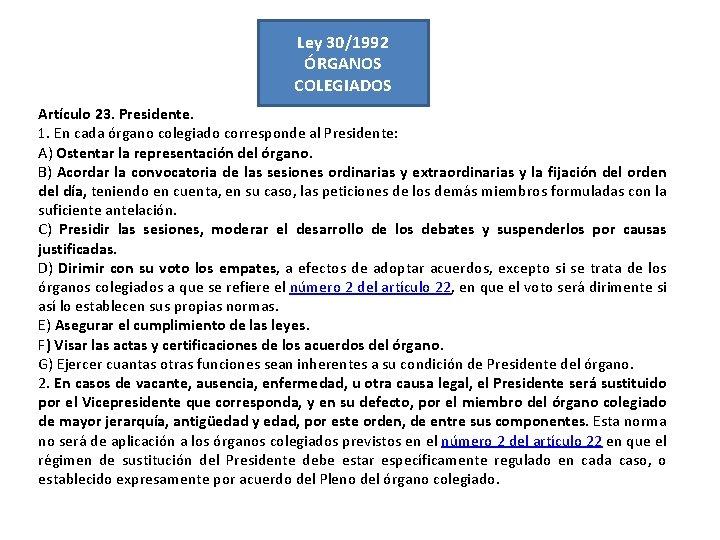 Ley 30/1992 ÓRGANOS COLEGIADOS Artículo 23. Presidente. 1. En cada órgano colegiado corresponde al