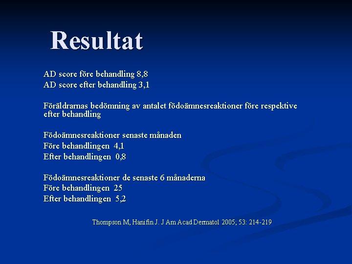Resultat AD score före behandling 8, 8 AD score efter behandling 3, 1 Föräldrarnas
