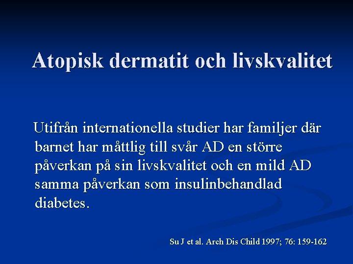Atopisk dermatit och livskvalitet Utifrån internationella studier har familjer där barnet har måttlig till
