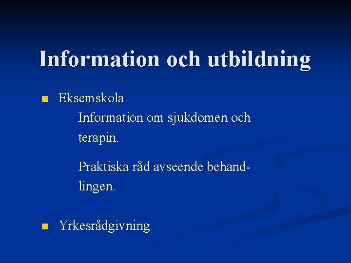 Information och utbildning n Eksemskola Information om sjukdomen och terapin. Praktiska råd avseende behandlingen.