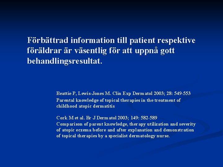 Förbättrad information till patient respektive föräldrar är väsentlig för att uppnå gott behandlingsresultat. Beattie
