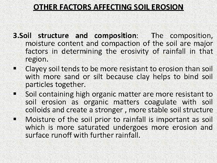OTHER FACTORS AFFECTING SOIL EROSION 3. Soil structure and composition: The composition, moisture content