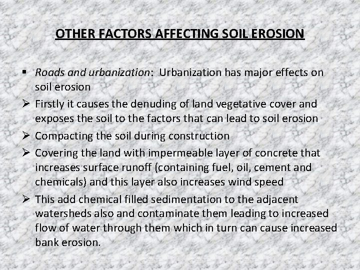 OTHER FACTORS AFFECTING SOIL EROSION § Roads and urbanization: Urbanization has major effects on