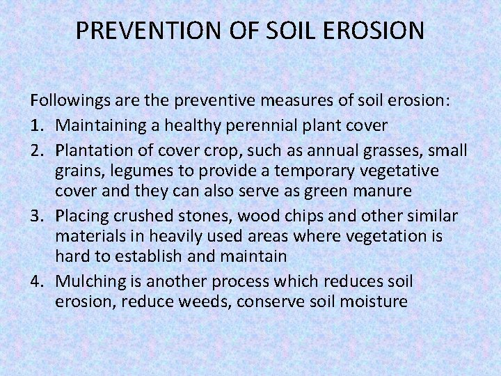 PREVENTION OF SOIL EROSION Followings are the preventive measures of soil erosion: 1. Maintaining