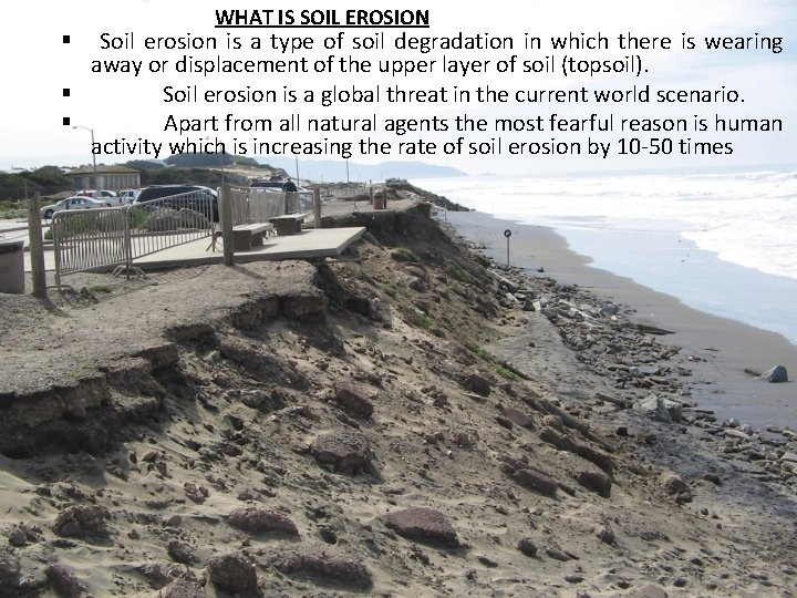 WHAT IS SOIL EROSION Soil erosion is a type of soil degradation in which