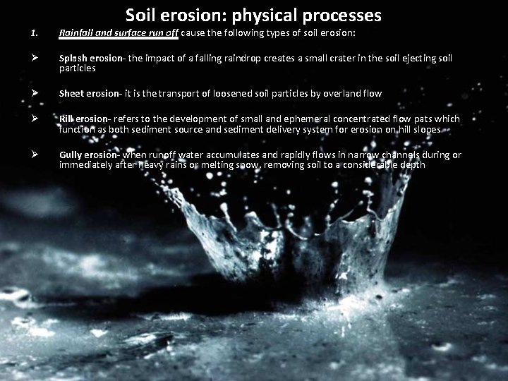 Soil erosion: physical processes 1. Rainfall and surface run off cause the following types